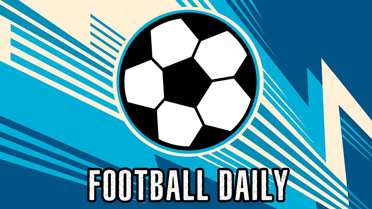 BBC Radio 5 live - Football Daily - Downloads