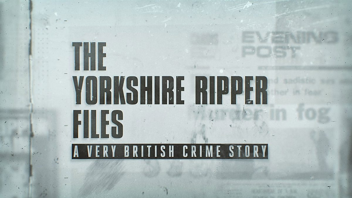 The Yorkshire Ripper Files: A Very British Crime<span Class=