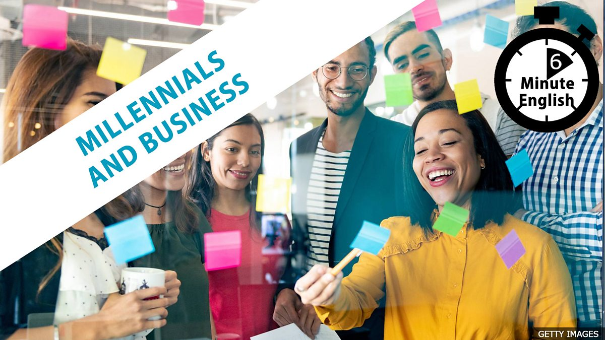 Bbc Learning English 6 Minute English Millennials And Business
