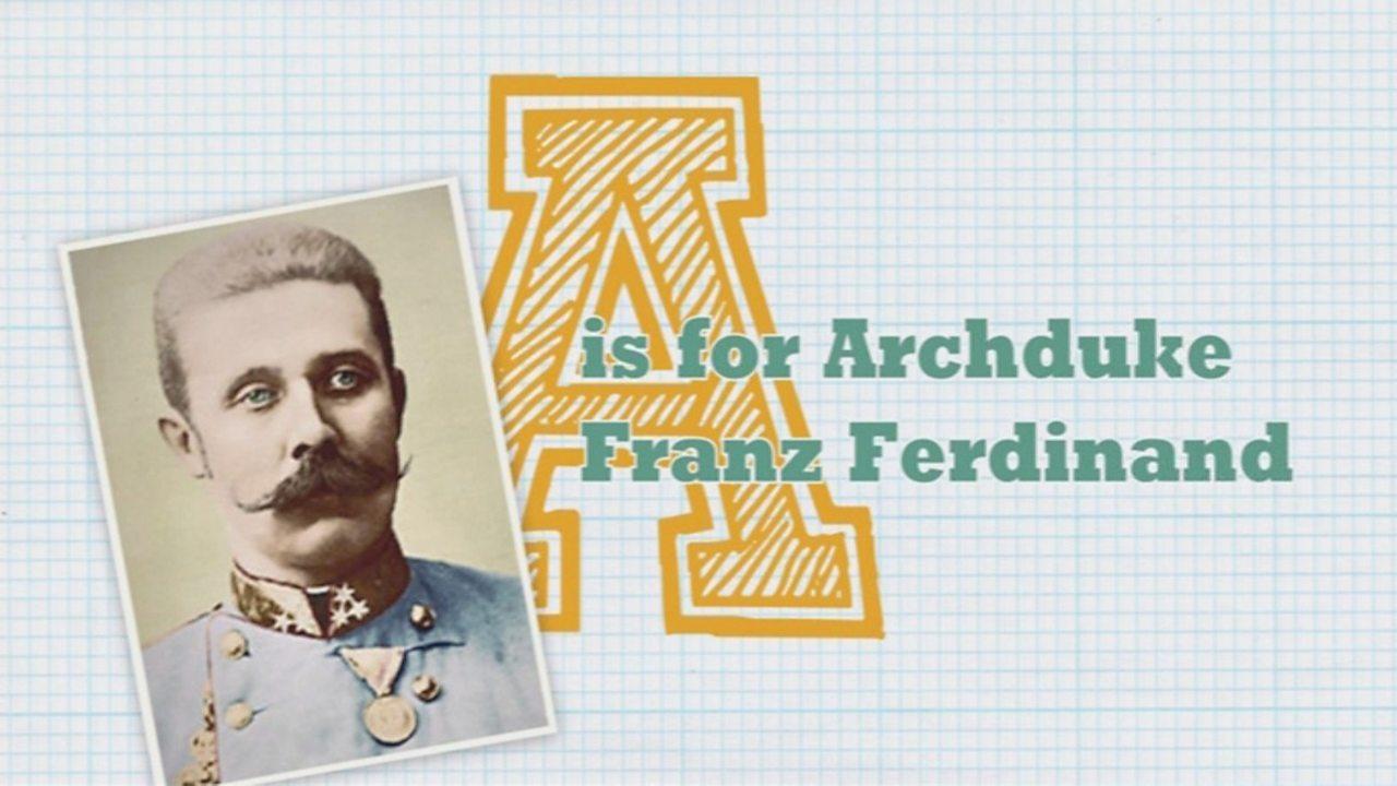 A is for Archduke Franz Ferdinand