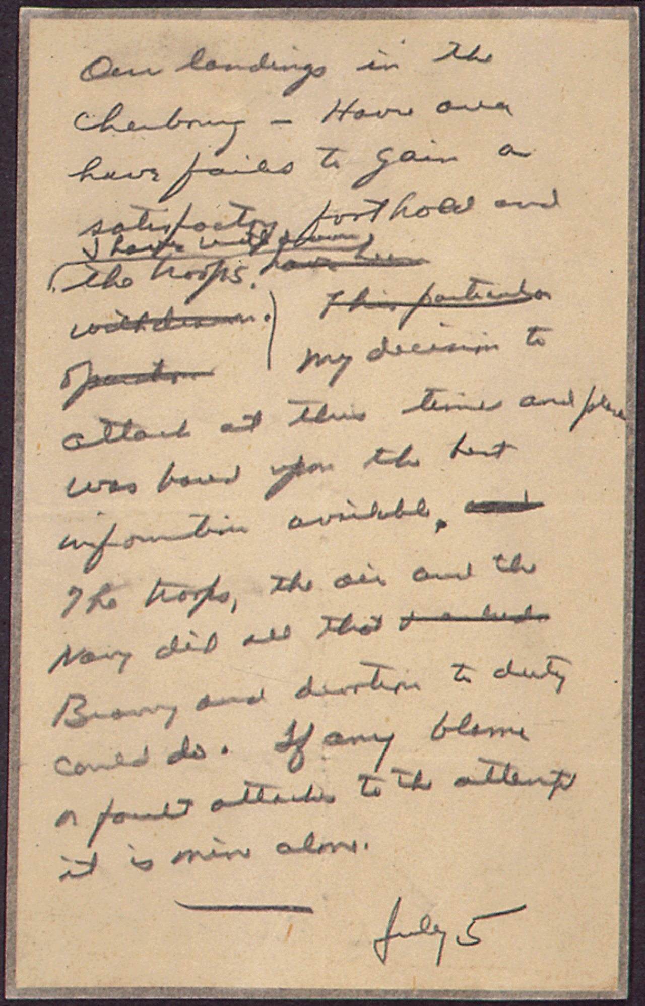 Eisenhower drafted  statement on 5 June (he incorrectly dated it 5 July), announcing the failure of D-Day.