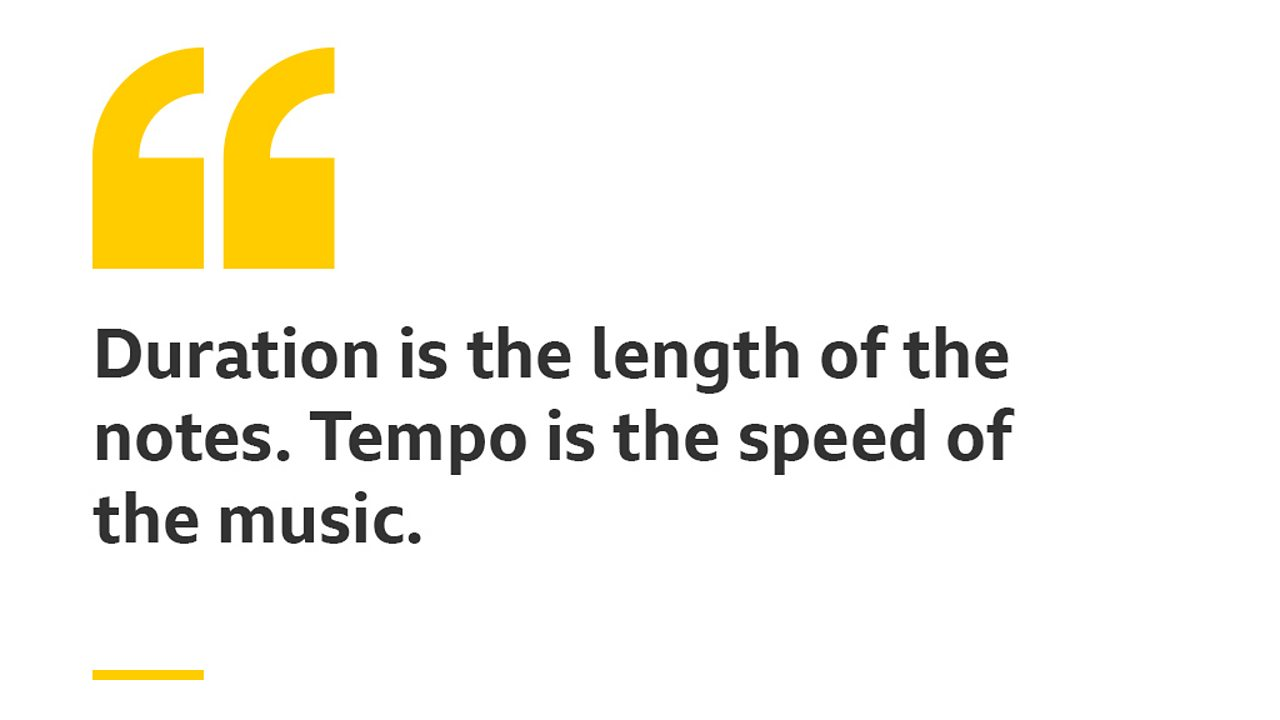 Duration is the length of the notes. Tempo is the speed of the music.
