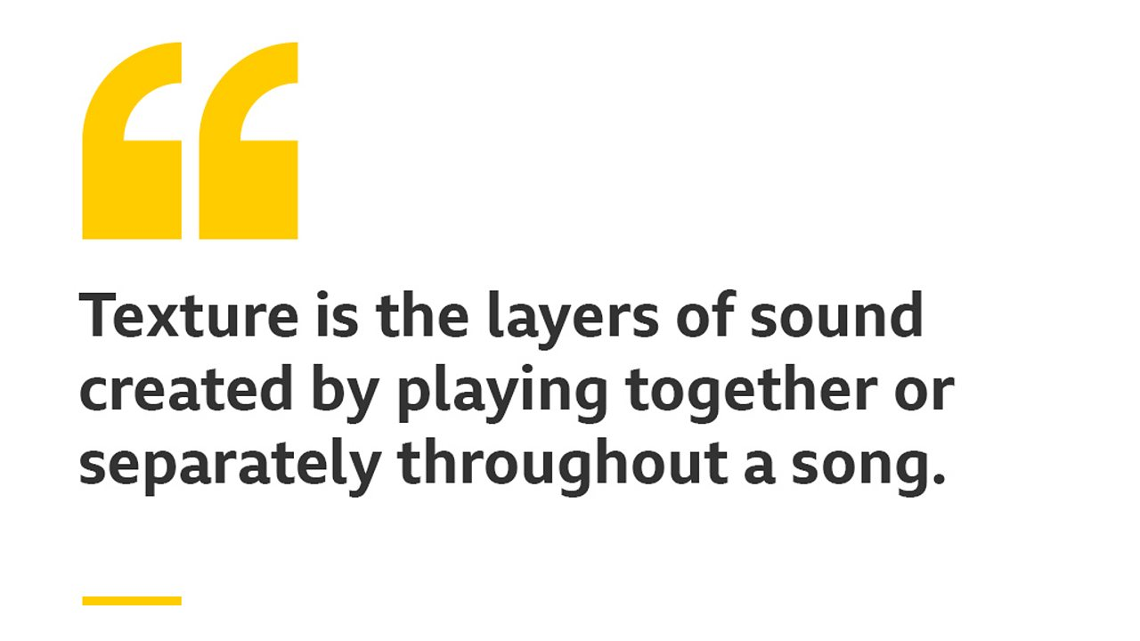 Texture is the layers of sound created by playing together or separately throughout a song