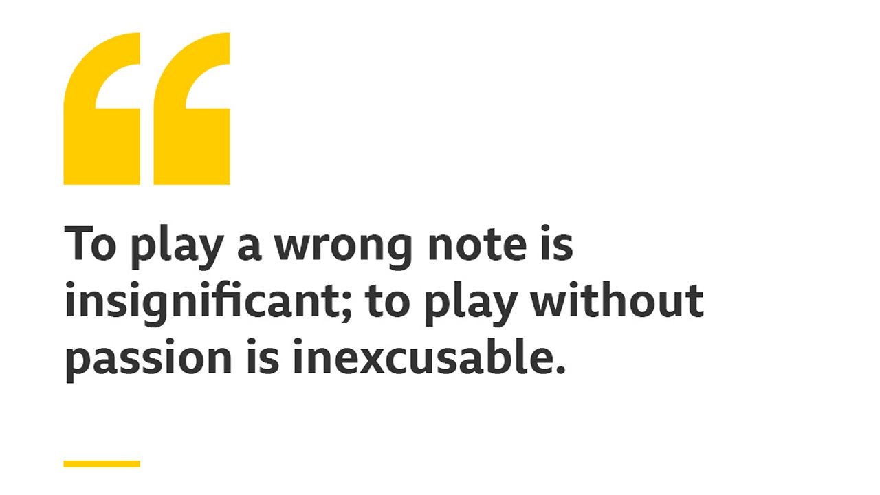 To play a wrong note is insignificant; to play without passion is inexcusable.