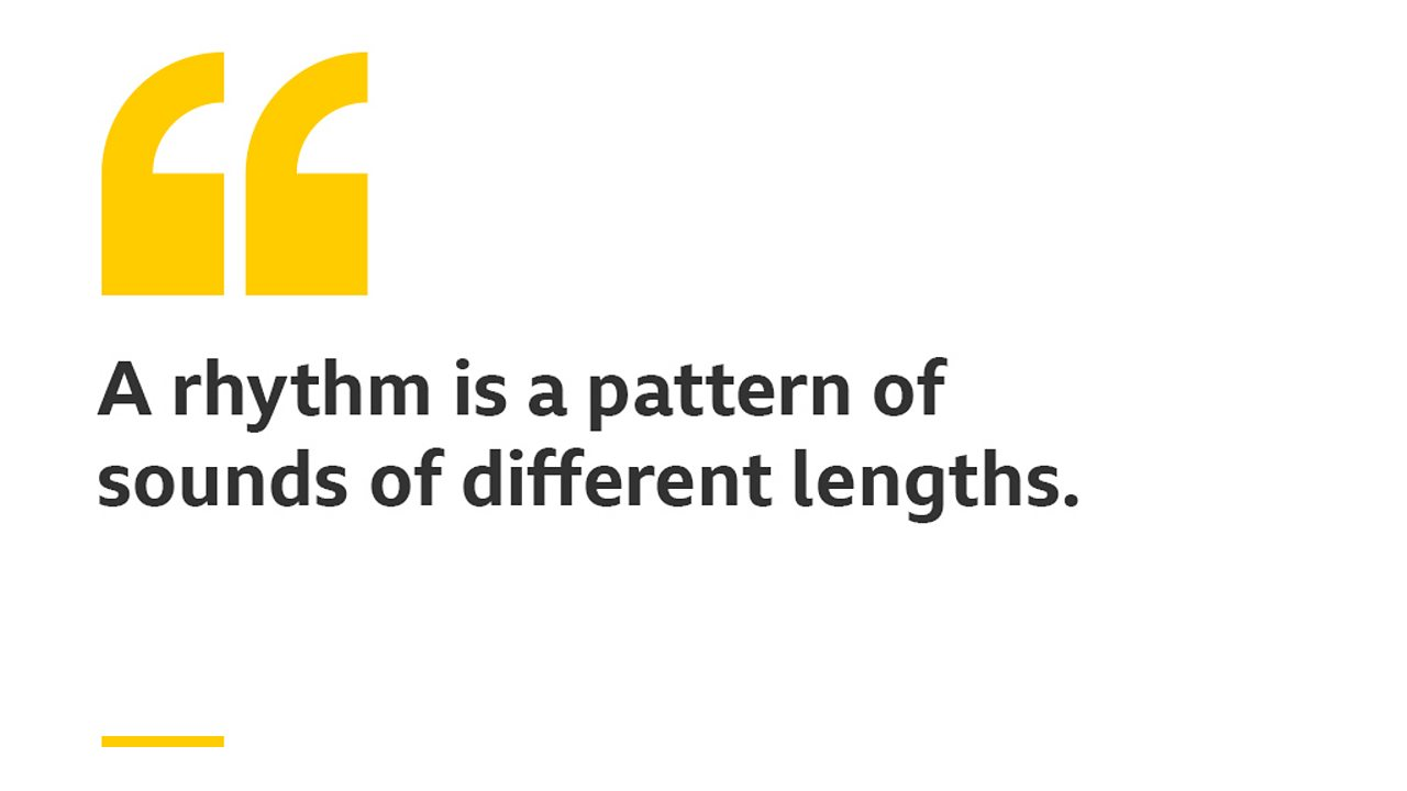 A rhythm is a pattern of sounds of different lengths.