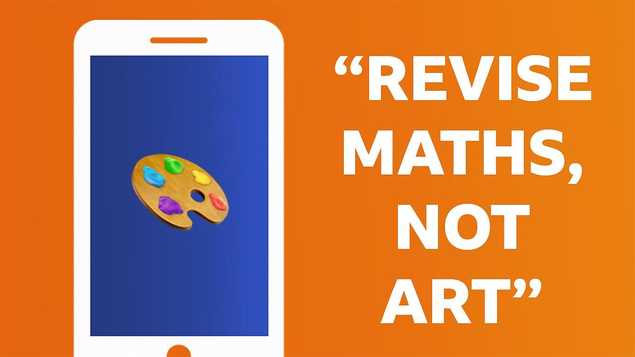 Revise maths not art