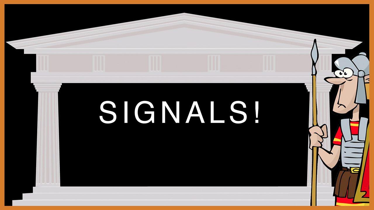 1. Signals!