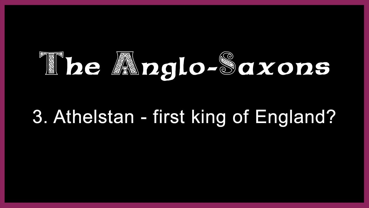 3. Athelstan - first king of England?