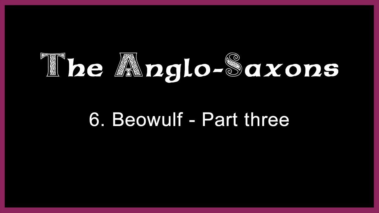 6. Beowulf - Part three