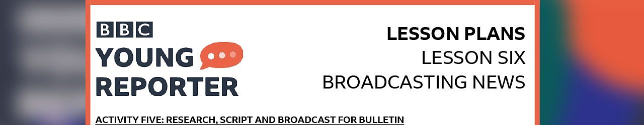 Activity 5: Research, script and broadcast for bulletin