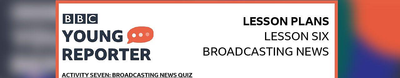 Activity 7: Broadcasting news quiz