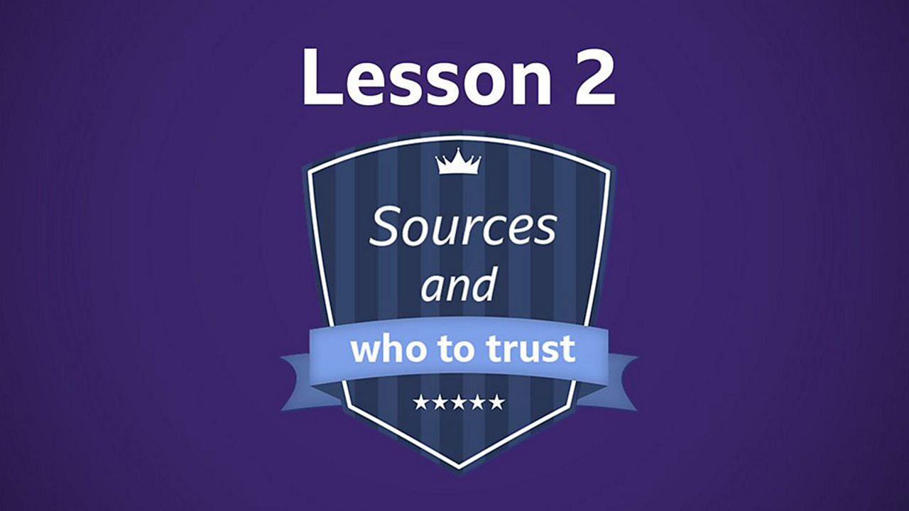 Lesson 2: Sources and who to trust