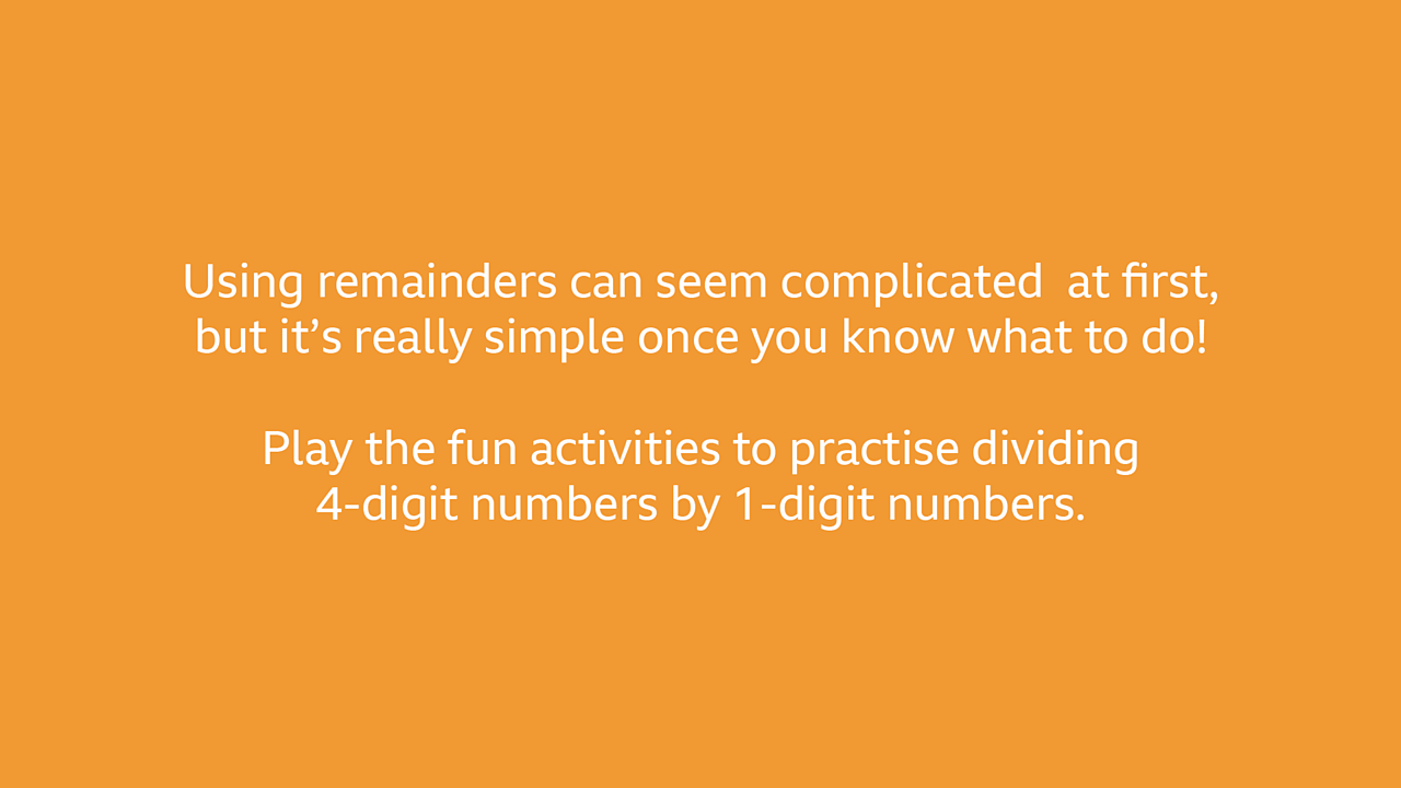 Using remainders can seem complicated at first but it's simple once you know what to do. Play the activities to practise.