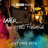 Later... with Jools Holland - Autumn 2016