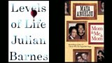 Books: Levels of Life by Julian Barnes, Mom & Me & Mom by Maya Angelou
