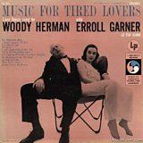 Woody Herman and Erroll Garner: Music for Tired Lovers