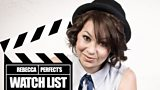 Rebecca Perfect's Essential Watch List