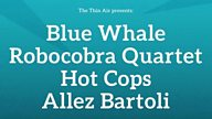 The Thin Air Presents - Blue Whale, Robocobra Quartet, Hot Cops, Allez Bartoli