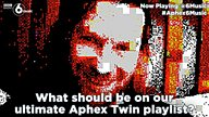 #Aphex6Music - what should make our ultimate Aphex Twin playlist