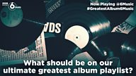 #GreatestAlbum6Music - what should make our ultimate greatest album playlist