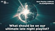 #LateNight6Music - what should make our ultimate late night playlist?