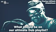 #Dub6Music - what should be on the ultimate dub playlist?