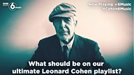 #Cohen6Music - what should be in the ultimate Leonard Cohen playlist?