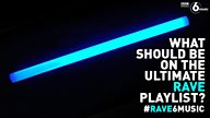 #Rave6Music - what should be on the ultimate rave playlist?