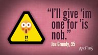 Quote of the Week: Say again, Joe Grundy!?
