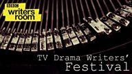 BBC Writersroom TV Drama Writers' Festival 2017