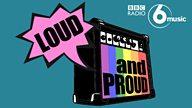 Loud And Proud on BBC Radio 6 Music