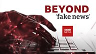 Beyond Fake News: why the World Service is putting a spotlight on distortion and manipulation