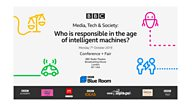 BBC Blue Room Presents: Media, Tech & Society Conference 2019 – Who is responsible in the age of intelligent machines?