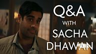 Q&A with Sacha Dhawan!