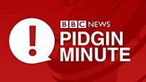 BBC Pidgin Minute