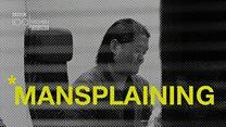 100 Women: Mansplaining, mansplained
