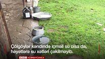 """Çölgöylər kənd sakinləri: """"Ağlım kəsəndən buranın nə suyu, nə işığı, nə də qazı olub"""""""