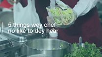 5 things wey you no suppose tell chef