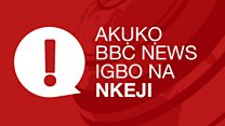 Akụkọ BBC Igbo na Nkeji