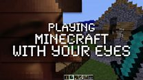 'I play Minecraft with my eyes'