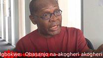 Igbokwe:  Obasanjo na-akọgheri akogheri