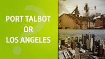 Port Talbot or Los Angeles?