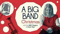 BBC Singers 2019-20: A Big Band Christmas with the BBC Singers and Clare Teal
