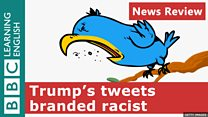 BBC LE News Review Trump's tweets branded racist