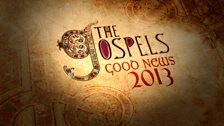 The Gospels - Good News 2013
