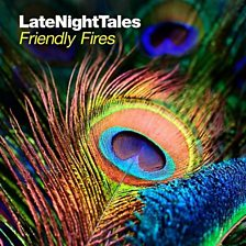 Late Night Tales - Friendly Fires
