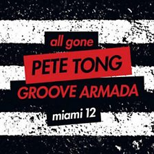 All Gone Pete Tong Groove Armada Miami
