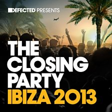 Defected Presents The Closing Party Ibiza '13