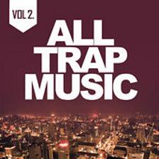 All Trap Music - Vol 2