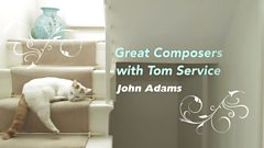 JOHN ADAMS - Great Composers with Tom Service